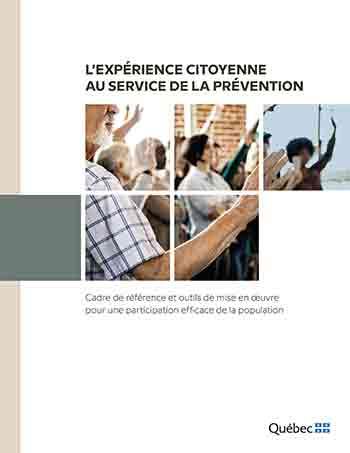 L'EXPÉRIENCE CITOYENNE AU SERVICE DE LA PRÉVENTION Cadre de référence et outils de mise en oeuvre pour une participation efficace de la population Direction régionale de santé publique du CIUSSS du Centre-Sud-de l'Île-de-Montréal