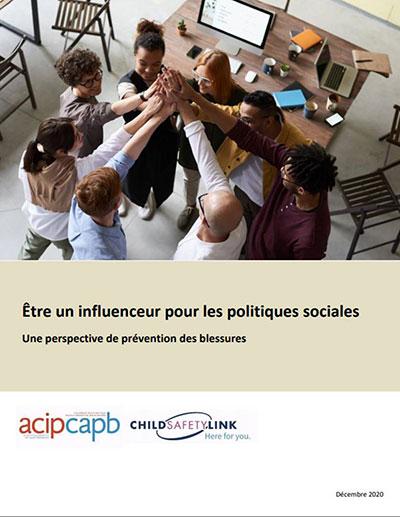 « Être un influenceur pour les politiques sociales : Une perspective de prévention des blessures ». Une publication de la Collaboration atlantique pour la prévention des blessures et de Child Safety Link (Canada, décembre 2020).
