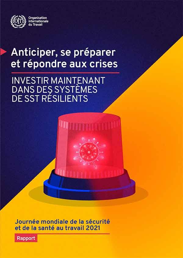 «Anticiper, se préparer et répondre aux crises: Investir maintenant dans des systèmes de sécurité et de santé au travail résilients ». Un rapport de l'Organisation Internationale du Travail, avril 2021.