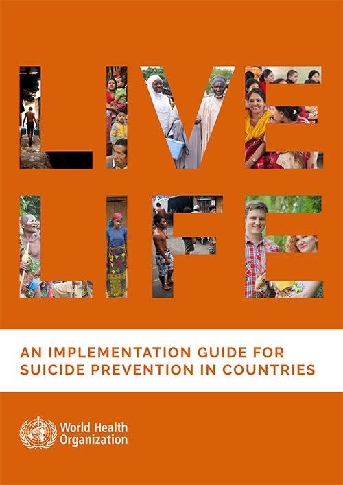 """""""LIVE LIFE"""" - Nouvelles orientations de l'OMS pour aider le monde à atteindre l'objectif de réduire d'un tiers le taux de mortalité par suicide d'ici à 2030."""